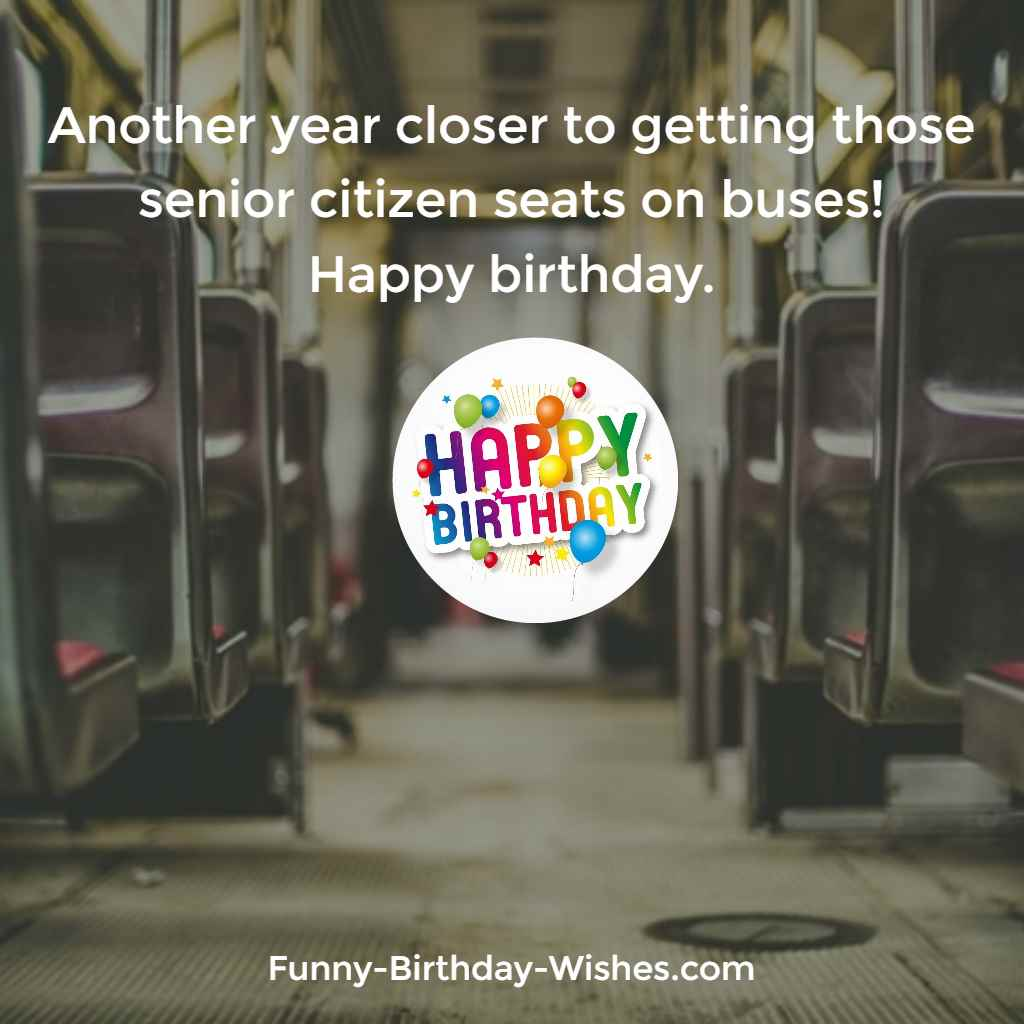 Another year closer to getting those senior citizen seats on buses! Happy birthday