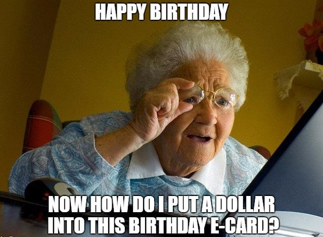 Happy Birthday Now How Do I Put A Dollar Into This E Card