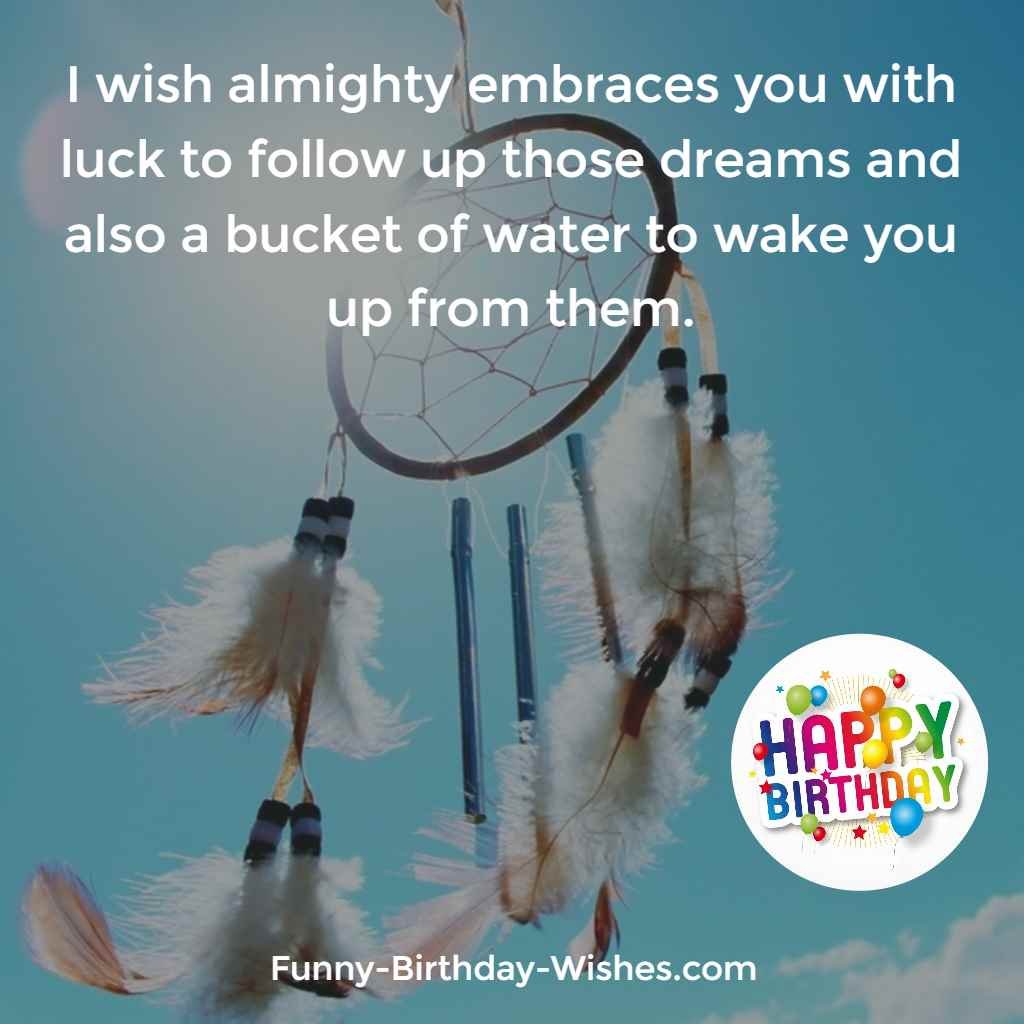 I Wish Almighty Embraces You With Luck To Follow Up Those Dreams And Also A Bucket