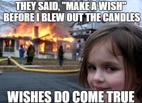 They said 'make a wish' before I blew out the candles. Wishes do come true.
