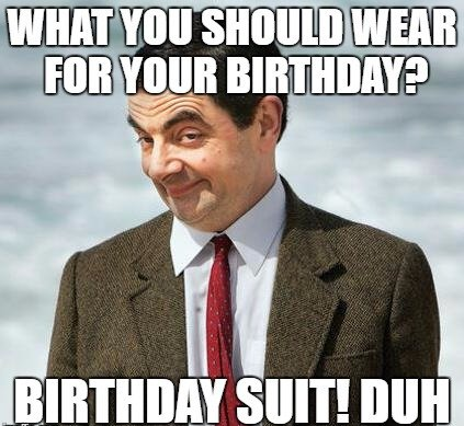 What should you wear for your birthday? Birthday Suit! Duh