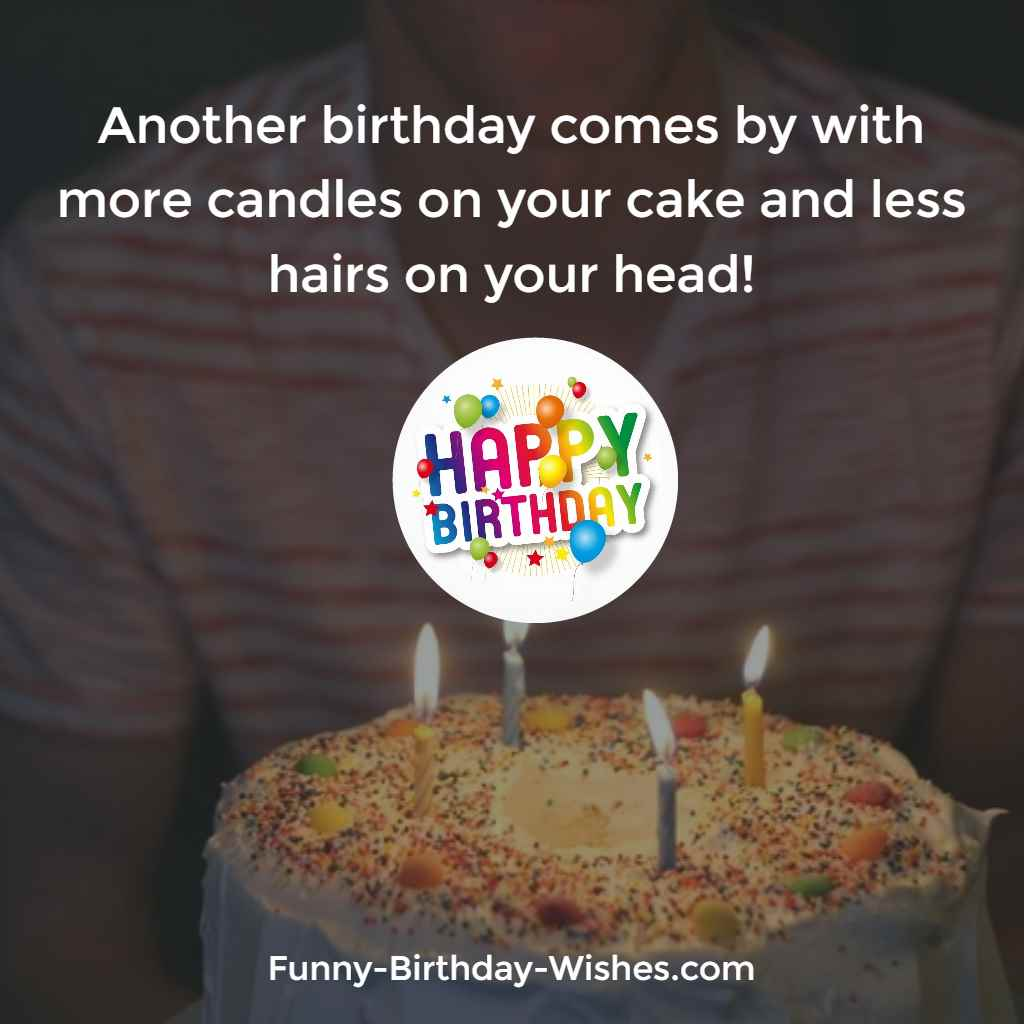 100 funny birthday wishes quotes meme images another birthday comes by with more candles on your cake and less hairs on your head kristyandbryce Gallery