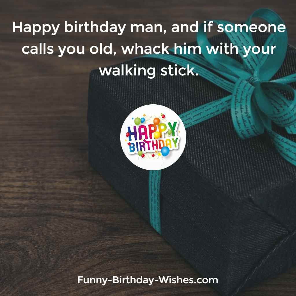 100 funny birthday wishes quotes meme images happy birthday man and if someone calls you old whack him with your walking kristyandbryce Gallery